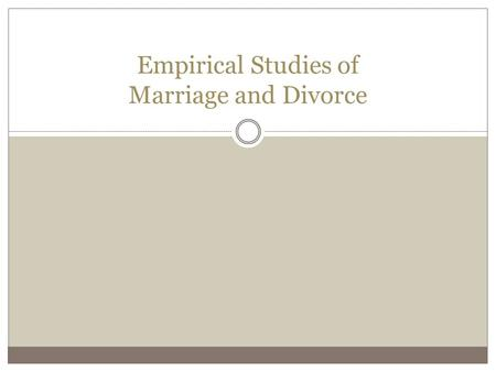 Empirical Studies of Marriage and Divorce. Korenman and Neumark, 1991 Does Marriage Really Make Men More Productive? How do we explain the male marriage.