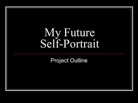 My Future Self-Portrait Project Outline. 2 Part Project Part 1 You will create a PowerPoint presentation. Part 2 You will use words and images on Bristol.