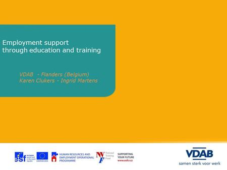 Employment support through education and training VDAB - Flanders (Belgium) Karen Clukers - Ingrid Martens.
