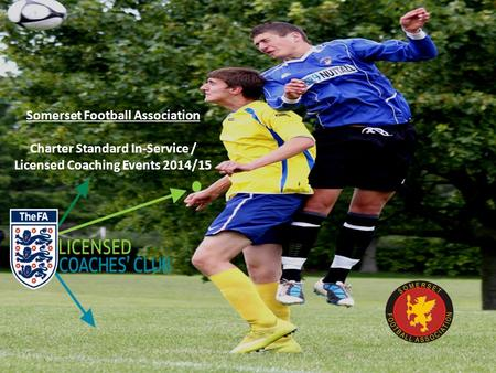 Somerset Football Association Charter Standard In-Service / Licensed Coaching Events 2014/15.
