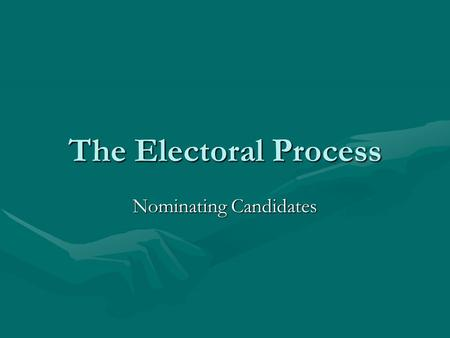 The Electoral Process Nominating Candidates. Nominating Process Self-announcementSelf-announcement CaucusCaucus ConventionConvention Direct PrimaryDirect.