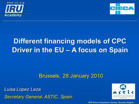 Different financing models of CPC Driver in the EU – A focus on Spain Brussels, 28 January 2010 Luisa Lopez Leza Secretary General, ASTIC, Spain 2010 Driver.