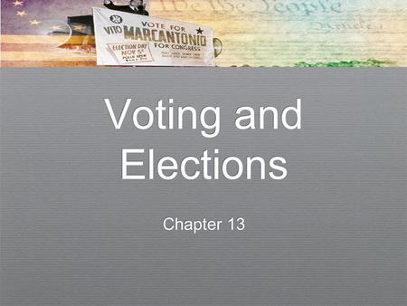 Voting and Elections Chapter 13. Voting and Elections ✦ We will cover ✦ Political participation ✦ The purposes served by elections ✦ Different kinds of.