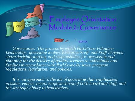 Governance: The process by which PathStone Volunteer Leadership - governing bodies, Executive Staff and Staff Liaisons share decision-making and responsibility.