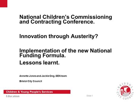 Slide 1 Children & Young People's Services Education National Children's Commissioning and Contracting Conference. Innovation through Austerity? Implementation.