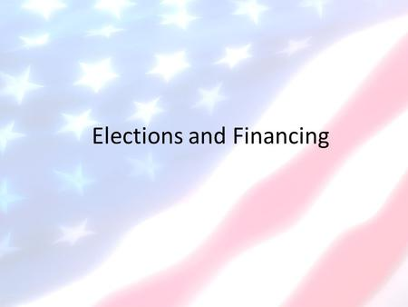 Elections and Financing. Types of Elections 1.General Elections Held after primary elections Always 1 st Tues after 1 st Mon in Nov. Every even year: