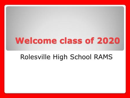 Welcome class of 2020 Rolesville High School RAMS.