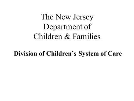 The New Jersey Department of Children & Families Division of Children's System of Care.