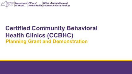Behavioral Health Transition to Managed Care Update APRIL 2015 Certified Community Behavioral Health Clinics (CCBHC) Planning Grant and Demonstration.
