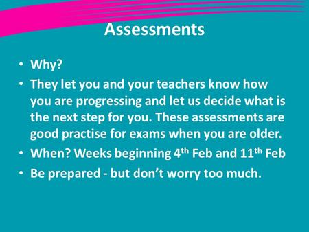 Assessments Why? They let you and your teachers know how you are progressing and let us decide what is the next step for you. These assessments are good.