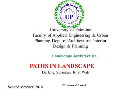 Landscape Architecture PATHS IN LANDSCAPE University of Palestine Faculty of Applied Engineering & Urban Planning Dept. of Architecture, Interior Design.