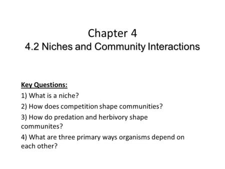 4.2 Niches and Community Interactions Chapter 4 4.2 Niches and Community Interactions Key Questions: 1) What is a niche? 2) How does competition shape.