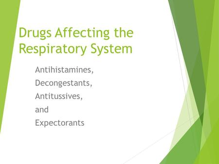 Drugs Affecting the Respiratory System Antihistamines, Decongestants, Antitussives, and Expectorants.