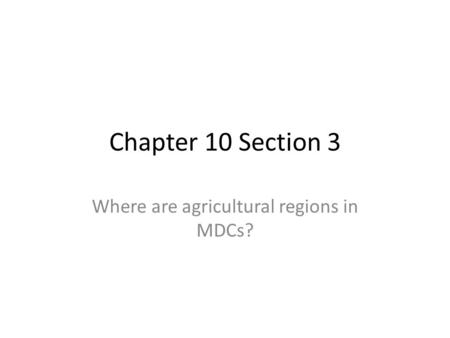 Chapter 10 Section 3 Where are agricultural regions in MDCs?