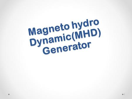 Magneto hydro Dynamic(MHD) Generator 1. Presented By: Umair Farooq 2010-EE-10 Electrical Engineering Department BZU MULTAN.
