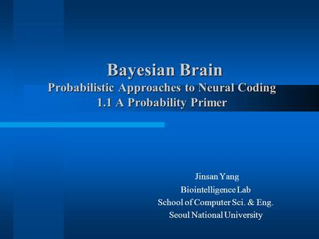 Bayesian Brain Probabilistic Approaches to Neural Coding 1.1 A Probability Primer Bayesian Brain Probabilistic Approaches to Neural Coding 1.1 A Probability.