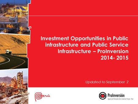 Investment Opportunities in Public infrastructure and Public Service Infrastructure – ProInversion 2014- 2015 Updated to September 2.