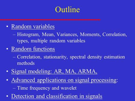 Outline Random variables –Histogram, Mean, Variances, Moments, Correlation, types, multiple random variables Random functions –Correlation, stationarity,
