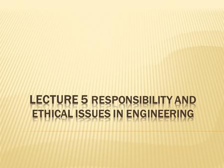  Societal and global impact of engineering solutions  Codes of ethics in engineering  Risk-taking in engineering.