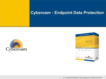 Cyberoam - Unified Threat Management Cyberoam Endpoint Data Protection Cyberoam © Copyright 2010 Elitecore Technologies Ltd. All Rights Reserved. Cyberoam.