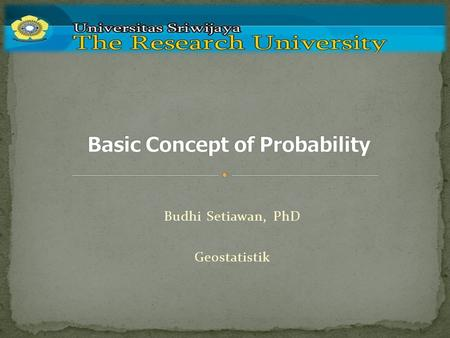 Budhi Setiawan, PhD Geostatistik. How to identify the sample space of a probability experiment and to identify simple events How to distinguish between.