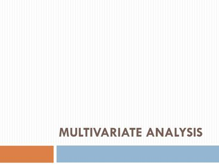 MULTIVARIATE ANALYSIS. Multivariate analysis  It refers to all statistical techniques that simultaneously analyze multiple measurements on objects under.
