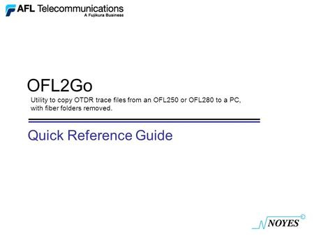 OFL2Go Utility to copy OTDR trace files from an OFL250 or OFL280 to a PC, with fiber folders removed. Quick Reference Guide.