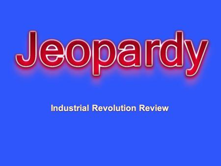 Industrial Revolution Begins Industriali- zation Indust. Spreads Reforming Industrial World Vocab.Mystery 10 20 30 40 50.