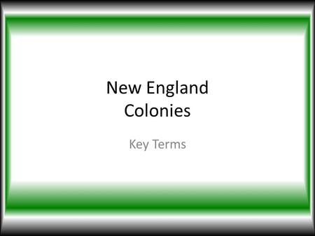 New England Colonies Key Terms. William Bradford An important leader in the community of Plymouth. Guided the Pilgrims as they worked together to build.