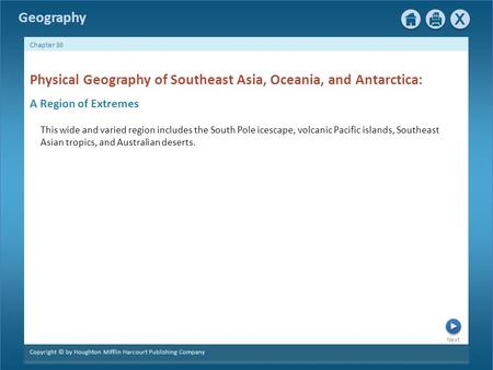 Next Copyright © by Houghton Mifflin Harcourt Publishing Company Chapter 30 Geography Physical Geography of Southeast Asia, Oceania, and Antarctica: A.