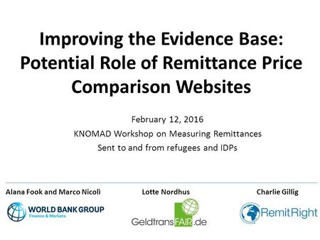 Improving the Evidence Base: Potential Role of Remittance Price Comparison Websites February 12, 2016 KNOMAD Workshop on Measuring Remittances Sent to.