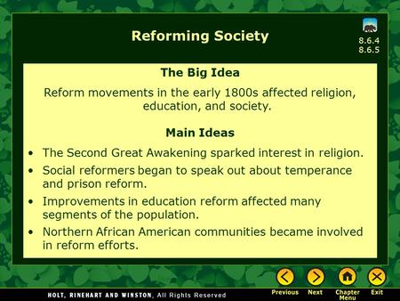 8.6.4 8.6.5 Reforming Society The Big Idea Reform movements in the early 1800s affected religion, education, and society. Main Ideas The Second Great Awakening.