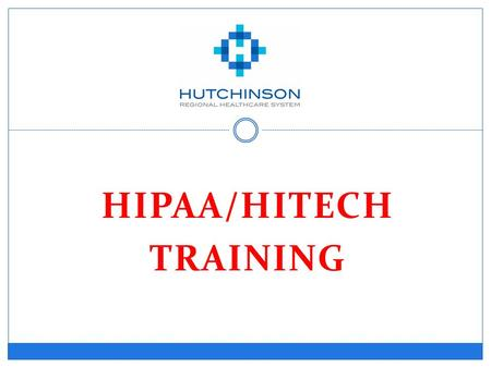 "HIPAA/HITECH TRAINING. Why are we here?  HIPAA  HITECH  PHI  Minimum Necessary ""Need to Know""  Breaches and Fines."