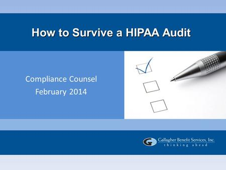 How to Survive a HIPAA Audit Compliance Counsel February 2014.