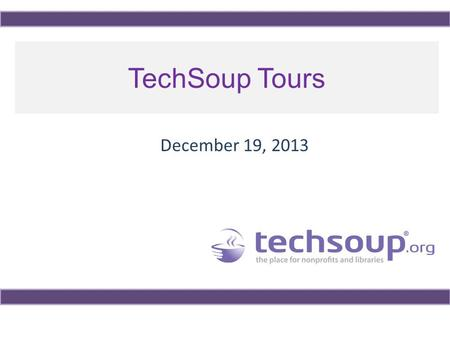 TechSoup Tours December 19, 2013. Using ReadyTalk Chat and raise hand All lines are muted If you lose your Internet connection, reconnect using the link.