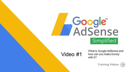 Video #1 What is Google AdSense and how can you make money with it?