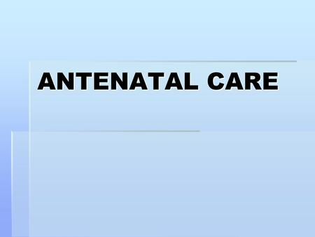ANTENATAL CARE. Definition  Systematic supervision or care of a woman during pregnancy.  Also called prenatal care.