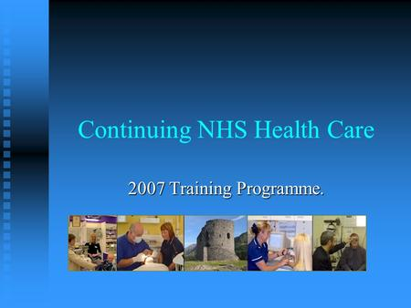 Continuing NHS Health Care 2007 Training Programme.
