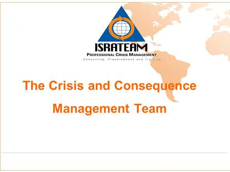 The Crisis and Consequence Management Team. The crisis and consequence management group Courses and seminars.