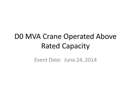 D0 MVA Crane Operated Above Rated Capacity Event Date: June 24, 2014.