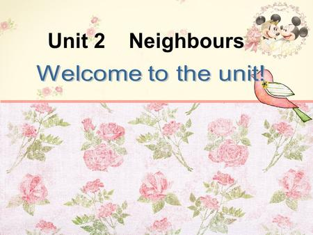 Unit 2 Neighbours. Do you have your dream job? Do you want to be a teacher like me? Why? /Why not? What do you want to be in the future? We have many.