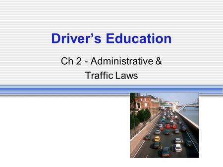 Driver's Education Ch 2 - Administrative & Traffic Laws.