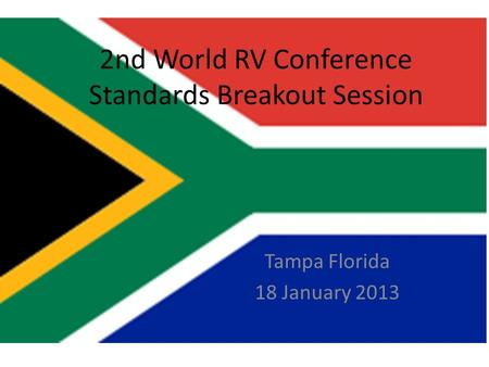 2nd World RV Conference Standards Breakout Session Tampa Florida 18 January 2013.