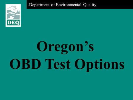 Department of Environmental Quality Oregon's OBD Test Options.