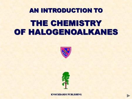 AN INTRODUCTION TO THE CHEMISTRY OF HALOGENOALKANES KNOCKHARDY PUBLISHING.