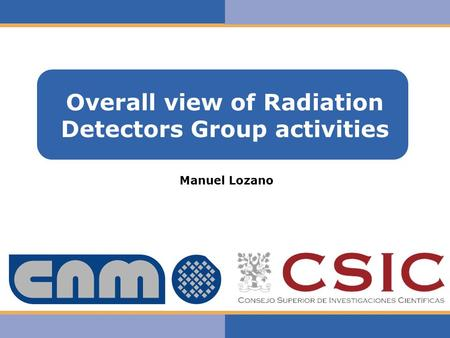 Haga clic para modificar el estilo de texto del patrón Overall view of Radiation Detectors Group activities Manuel Lozano.