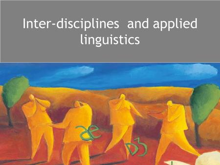 Inter-disciplines and applied linguistics. Inter-disciplines: Sociolinguistics looks at how language is used in a social context, e.g. –language use and.