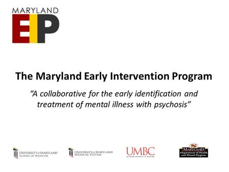 "The Maryland Early Intervention Program ""A collaborative for the early identification and treatment of mental illness with psychosis"""