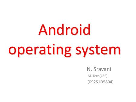 Android operating system N. Sravani M. Tech(CSE) (09251D5804)