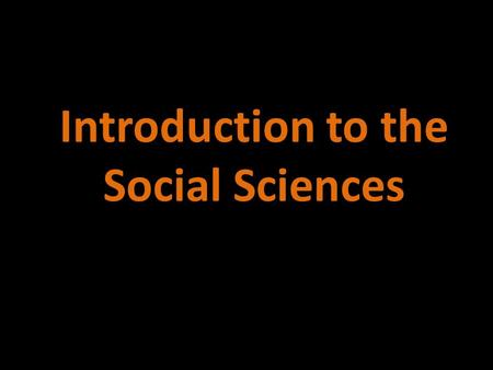 Introduction to the Social Sciences. Today's Class Outline What is Social Science? Overview of Disciplines What is Science? Critical Response Paragraphs.